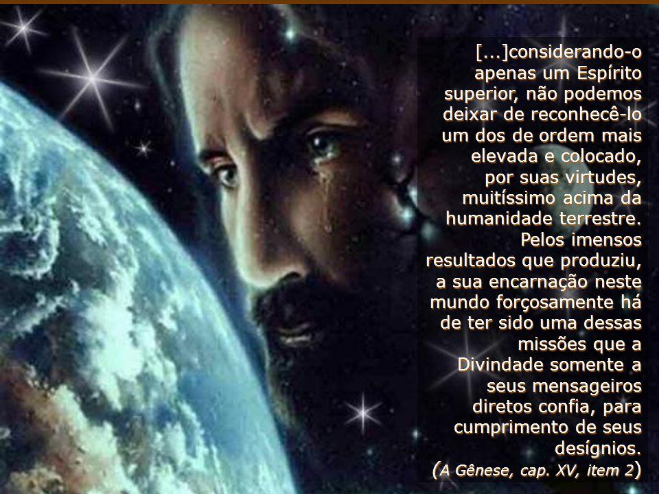 [...]considerando-o apenas um Espírito superior, não podemos deixar de reconhecê-lo um dos de ordem mais elevada e colocado,